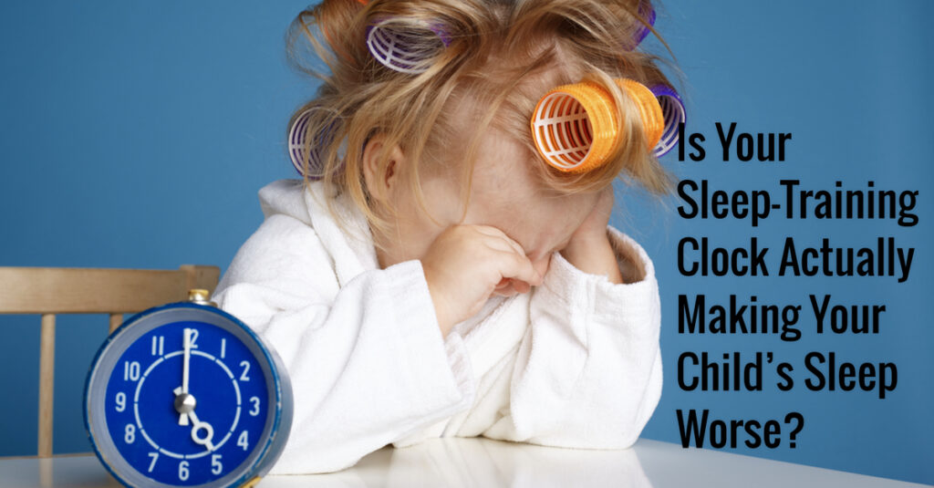 Is your Sleep training clock actually making your child's sleep worse?