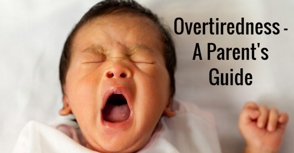 Overtiredness - a parent's guide